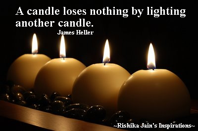 http://rishikajain.com/2011/03/19/a-candle-loses-nothing-by-lighting-another-candle/
